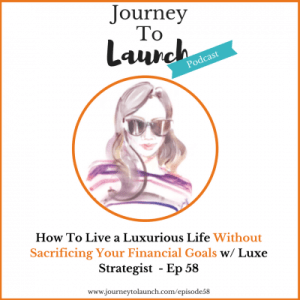 Episode 58- How To Live a Luxurious Life Without Sacrificing Your Financial Goals w/ Luxe Strategist