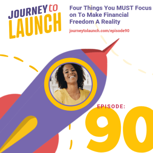 Episode 90 – Four Things You MUST Focus on To Make Financial Freedom A Reality