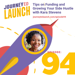 Episode 94 Tips on Funding and Growing Your Side Hustle with Kara Stevens