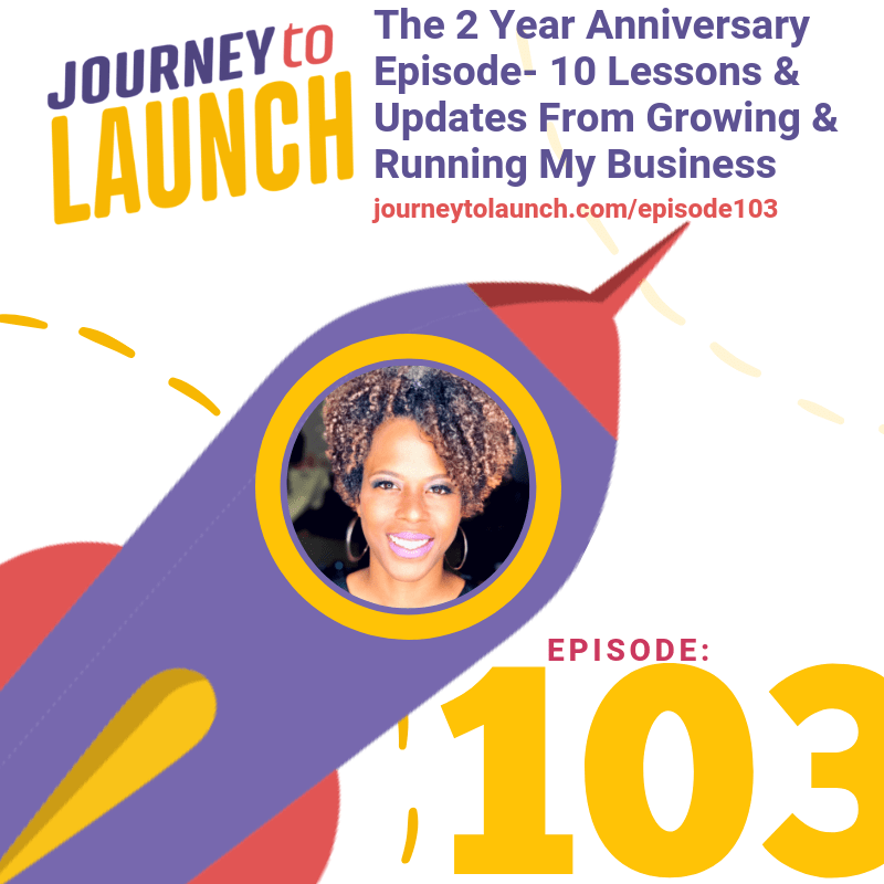 Episode 103-The 2 Year Anniversary Episode- 10 Lessons & Updates From Growing & Running My Business