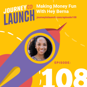 Episode 108- Making Money Fun With Hey Berna