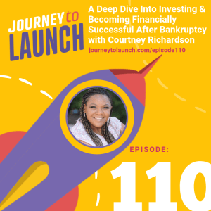 Episode 110- A Deep Dive Into Investing & Becoming Financially Successful After Bankruptcy With Courtney Richardson