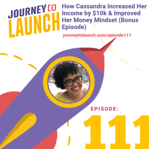 Episode 111- How Cassandra Increased Her Income by $10k & Improved Her Money Mindset (Bonus Episode)