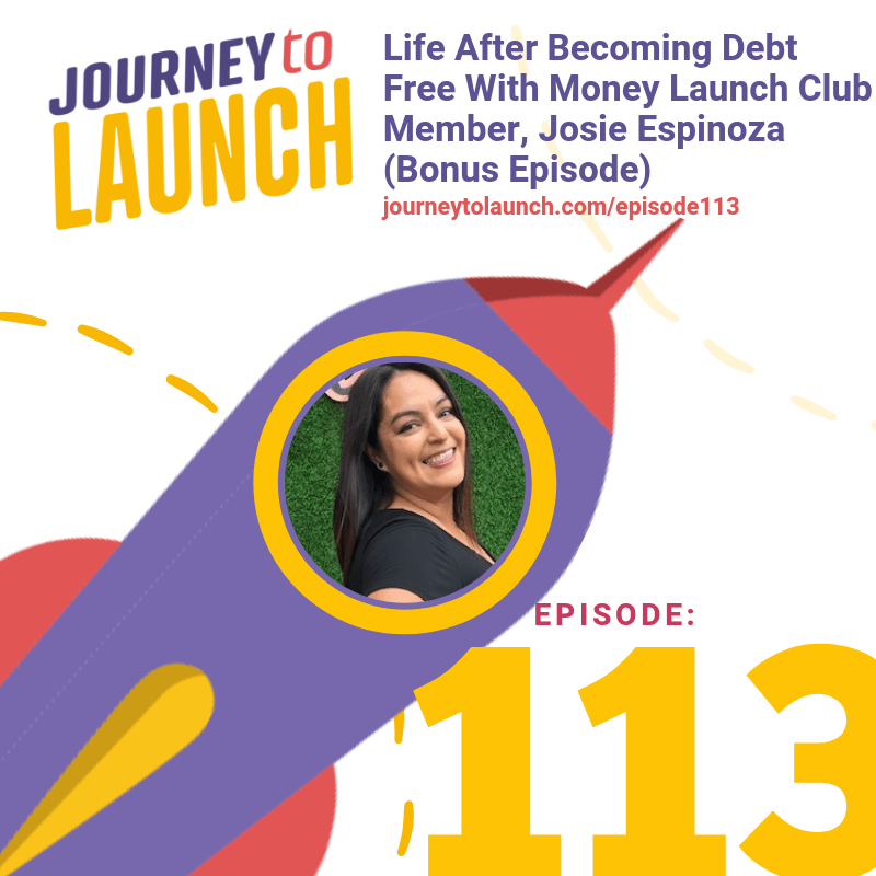Episode 113- Life After Becoming Debt Free With Money Launch Club Member, Josie Espinoza (Bonus Episode)