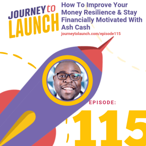 Episode 115- How To Improve Your Money Resilience & Stay Financially Motivated With Ash Cash