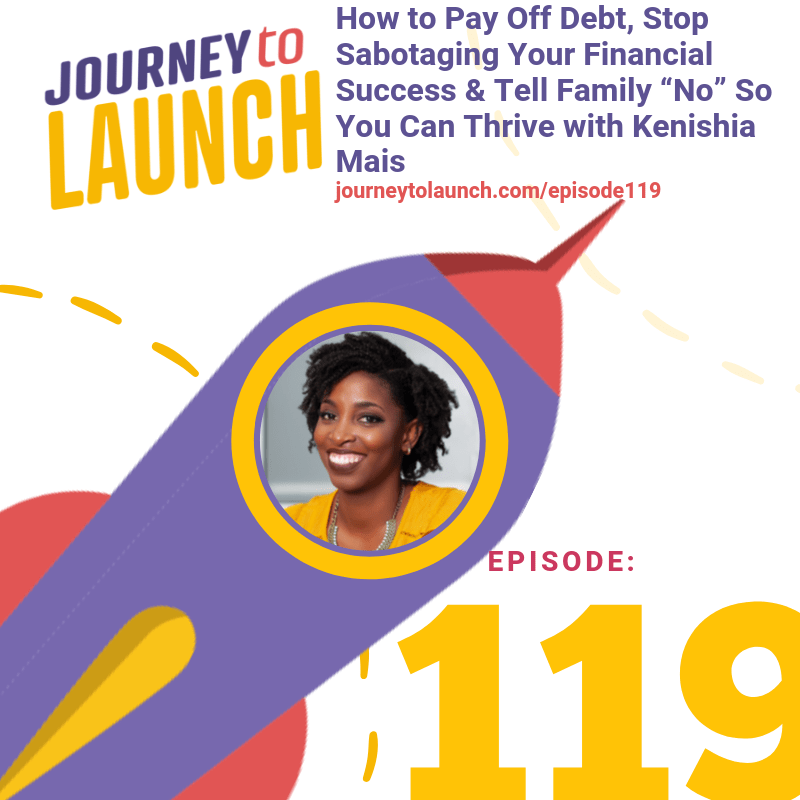 "Episode 119- How to Pay Off Debt, Stop Sabotaging Your Financial Success & Tell Family ""No"" So You Can Thrive with Kenishia Mais"