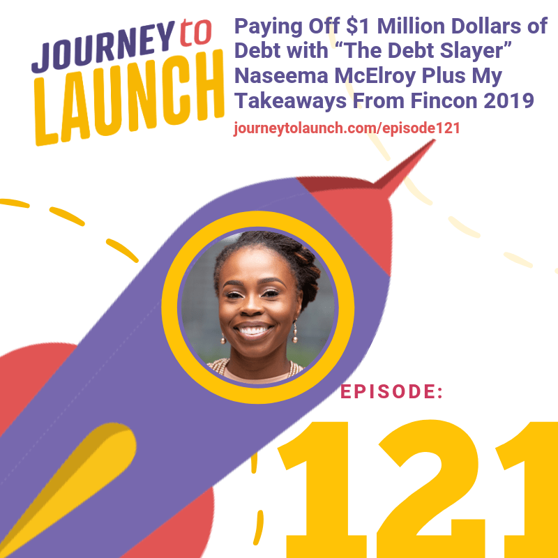 "Episode 121- Paying Off $1 Million Dollars of Debt With ""The Debt Slayer"" Naseema McElroy Plus My Takeaways From Fincon 2019"