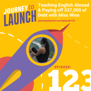 Episode 123- Teaching English Abroad & Paying off $37,000 of Debt with Miss Wise