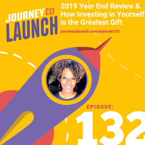 Episode 132- 2019 Year End Review & How Investing in Yourself is the Greatest Gift