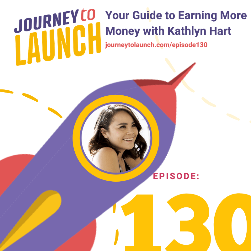 Episode 130- Your Guide to Earning More Money with Kathlyn Hart