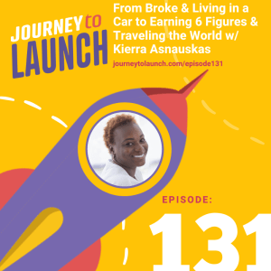 Episode 131- From Broke & Living In A Car to Traveling the World With Kierra Asnauskas
