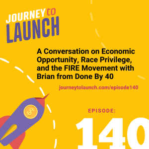 Episode 140- A Conversation on Economic Opportunity, Race Privilege, and the FIRE Movement with Brian from Done By 40