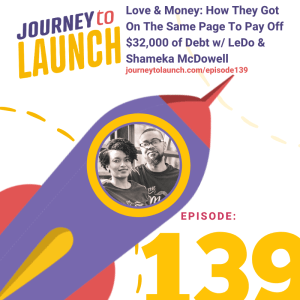 Episode 139- Love & Money: How They Got On The Same Page To Pay Off $32,000 of Debt w/ LeDo & Shameka McDowell