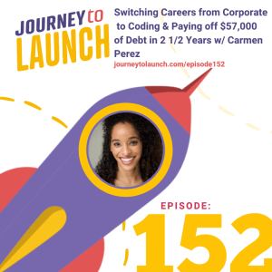Episode 152- Switching Careers from Corporate  to Coding & Paying off $57,000 of Debt in 2 1/2 Years w/ Carmen Perez