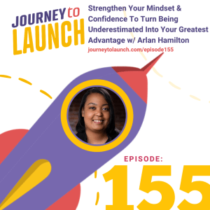 Episode 155- Strengthen Your Mindset & Confidence To Turn Being Underestimated Into Your Greatest Advantage with Arlan Hamilton
