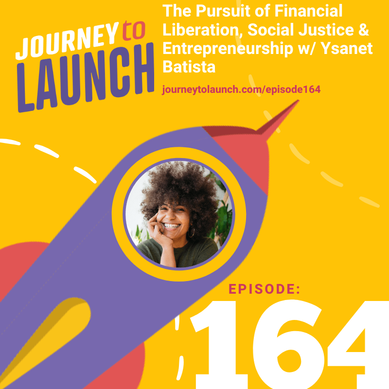 Episode 164-The Pursuit of Financial Liberation, Social Justice & Entrepreneurship w/ Ysanet Batista