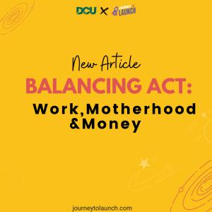 Balancing act - Work, Motherhood & Money