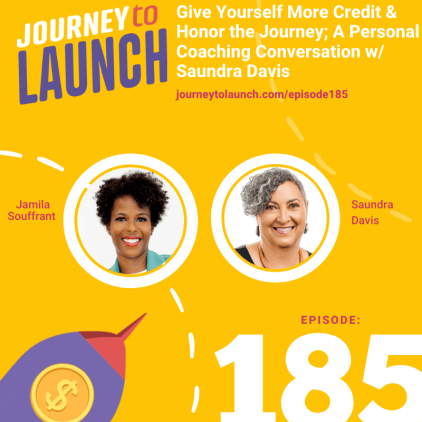Give Yourself More Credit & Honor the Journey; A Personal Coaching Conversation w/ Saundra Davis