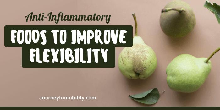 Anti-Inflammatory Foods to Improve Flexibility