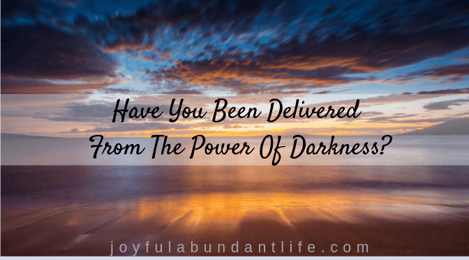 Have You Been Delivered From The Power Of Darkness?