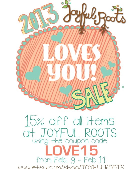 2013 Valentine's Day Sale Joyful Roots