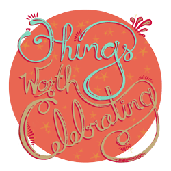 Things Worth Celebrating: Growing As A Family