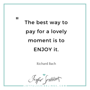 Enjoy the moment quote