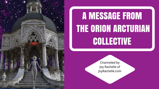 Message from the Orion Arcturian Collective on Love and Compassion