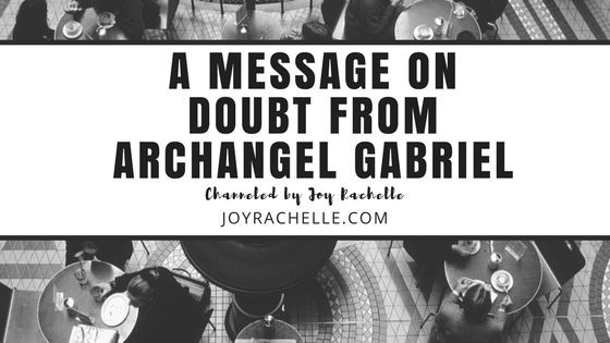 A Message on Doubt from Archangel Gabriel