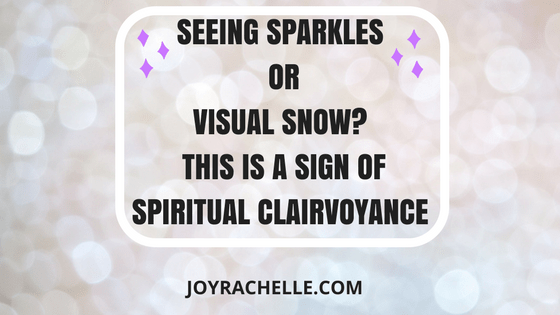Seeing Sparkles or Visual Snow? This is a sign of Spiritual Clairvoyance