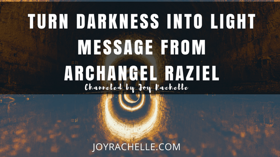 Turn Darkness Into Light Message from Archangel Raziel