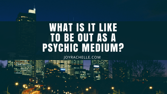 What is it like to be out as a Psychic Medium?