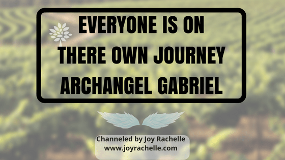 Everyone is on there own Journey Archangel Gabriel