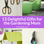 13 Delightful Gift Ideas For The Gardening Mom