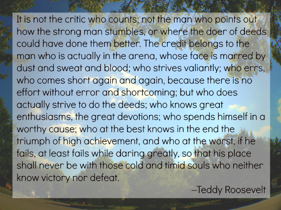 Teddy Roosevelt's quote on daring greatly