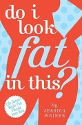 cover of Do I Look Fat in This? by Jessica Weiner