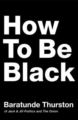 cover of How to Be Black by Baratunde Thurston
