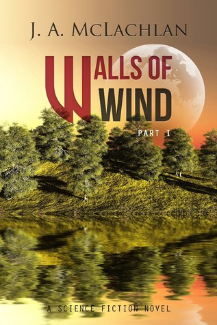 cover of Walls of Wind, Part 1 by J. A. McLachlan