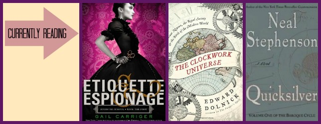 Currently Reading: Etiquette and Espionage, The Clockwork Universe, and Quicksilver