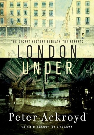 London Under by Peter Ackroyd