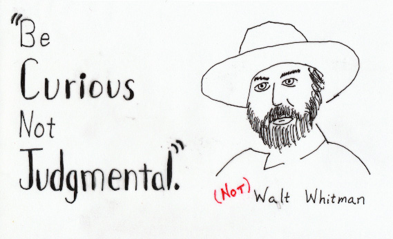Be Curious Not Judgmental, Walt Whitman