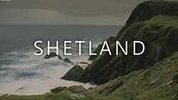 Shetland is a detective series set in the Shetland islands off the coast of Scotland. The scenery is definitely part of the appeal.