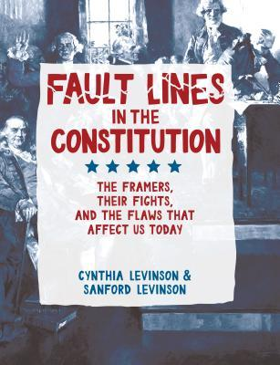Fault Lines in the Constitution by Cynthia Levinson & Sanford Levinson