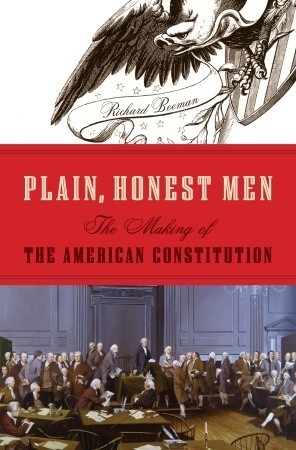 Plain, Honest Men by Richard Beeman