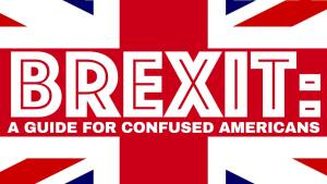 Brexit: A Guide for Confused Americans