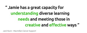 Jamie has a great capacity for diverse learning needs and meeting them creatively and effectively