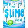 The Slime Book - All You Need to Know to Make the Perfect Slime