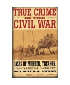 True Crime in the Civil War - Tobin T. Buhk