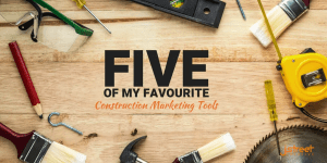 Construction marketing tools - five of my favourite