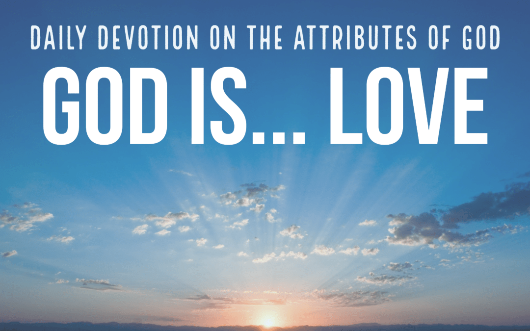 God is Love: Daily Devotions on the Attributes of God
